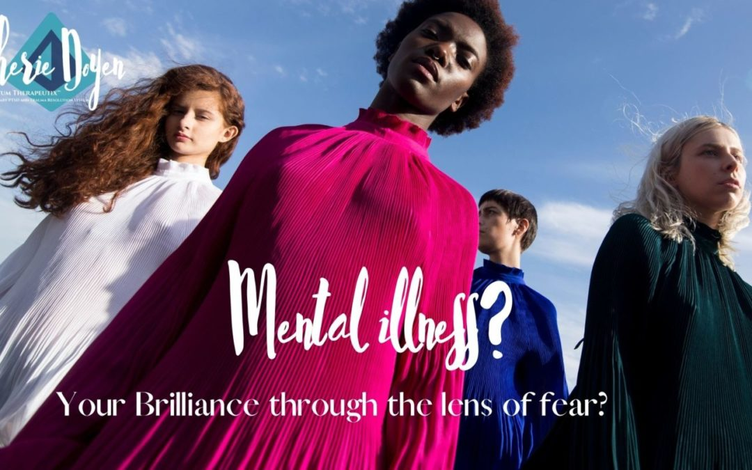 Mental illness? Your brilliance through the lens of fear? Blog image
